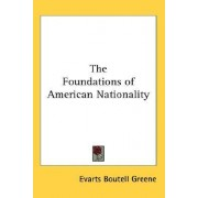 The Foundations of American Nationality by Evarts Boutell Greene