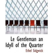 Le Gentleman an Idyll of the Quarter by Ethel Sidgwick