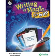 Writing Is Magic, or Is It? Using Mentor Texts to Develop the Writer's Craft by Mary McMackin