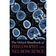 The Oxford Handbook of Philosophy and Neuroscience by John Bickle