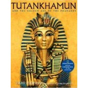 Tutankhamun and the Golden Age of the Pharaohs Official Companion Book to the Exhibition Sponsored by National Geographic