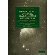Photographs of Stars, Star-Clusters and Nebulae: Volume 2: v. 2 by Isaac Roberts