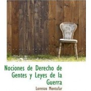 Nociones de Derecho de Gentes y Leyes de La Guerra by Lorenzo Montfar