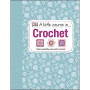 A Little Course in Crochet by DK