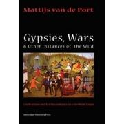 Gypsies, Wars and Other Instances of the Wild by Mattijs Van De Port