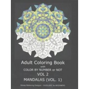 Adult Coloring Book with Color by Number or Not: Mandalas, Volume 1 by C R Gilbert