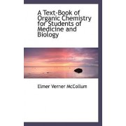 A Text-Book of Organic Chemistry for Students of Medicine and Biology by Elmer Verner McCollum