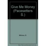 Give ME Money by B. Mtobwa