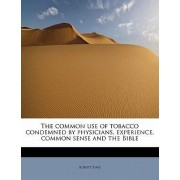 The Common Use of Tobacco Condemned by Physicians, Experience, Common Sense and the Bible by Albert Sims