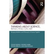 Thinking about Science, Reflecting on Art by Otavio Bueno