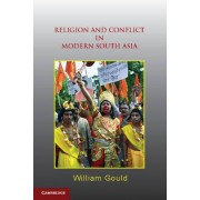 Religion and Conflict in Modern South Asia by William Gould