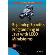 Beginning Robotics Programming in Java with LEGO Mindstorms 2017 by Wei Lu