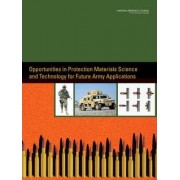 Opportunities in Protection Materials Science and Technology for Future Army Applications by Committee on Opportunities in Protection Materials Science and Technology for Future Army Applications
