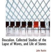 Deucalion. Collected Studies of the Lapse of Waves, and Life of Stones by John Ruskin
