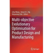 Multi-objective Evolutionary Optimisation for Product Design and Manufacturing by Lihui Wang
