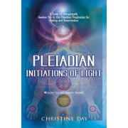 Pleiadian Initiations of Light: A Guide to Energetically Awaken You to the Pleiadian Prophecies for Healing and Resurrection [With 2 CDs]