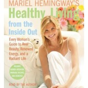 Healthy Living From The Inside Out Abridged by Mariel Hemingway