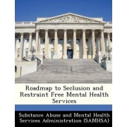 Roadmap to Seclusion and Restraint Free Mental Health Services by Substance Abuse and Mental Health Servic