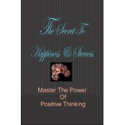 The Secret To Happiness & Success: Master The Power Of Positive Thinking by Author Stacey Chillemi