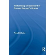 Performing Embodiment in Samuel Beckett's Drama by Anna McMullan