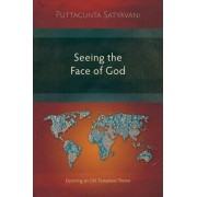 Seeing the Face of God: Exploring an Old Testament Theme by Puttagunta Satyavani