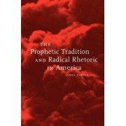 The Prophetic Tradition and Radical Rhetoric in America by James Darsey