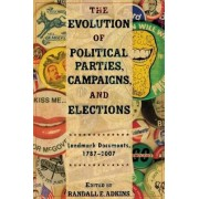 The Evolution of Political Parties, Campaigns, and Elections 1787-2007 by Randall E. Adkins