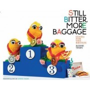 Still Bitter, More Baggage by Sloane Tanen