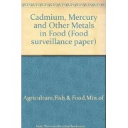 Cadmium, Mercury and Other Metals in Food by Min.of Fish.& Food Agriculture