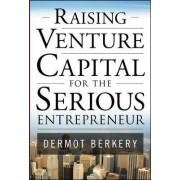 Raising Venture Capital for the Serious Entrepreneur by Dermot Berkery