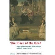The Place of the Dead by Professor Bruce Gordon