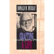 Crafting a Life in Essay, Story, Poem by Donald M. Murray