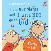 I am Not Sleepy and I Will Not Go to Bed by Lauren Child