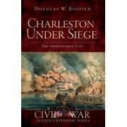 Charleston Under Siege by Douglas W Bostick