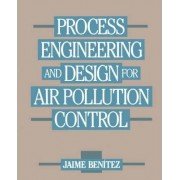 Process Engineering and Design for Air Pollution Control by Jaime Benitez