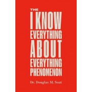 The I Know Everything about Everything Phenomenon: How Success in Business or Professions Can Create Problems and What to Do about Them