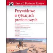 Harvard Business Review. Przywództwo w sytuacjach przełomowych