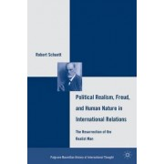 Political Realism, Freud, and Human Nature in International Relations by Robert Schuett