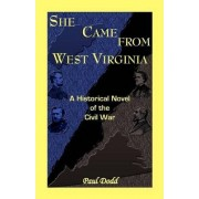 She Came from West Virginia. a Historical Novel of the Civil War by Paul Dodd