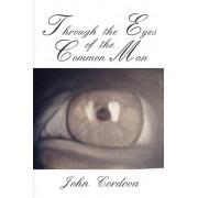 Through the Eyes of the Common Man by John M Cordova