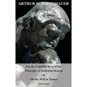 On The Fourfold Root Of The Principle Of Sufficient Reason, And On The Will In Nature; Two Essays. Translated By Mme. Karl Hillebrand by Arthur Schopenhauer