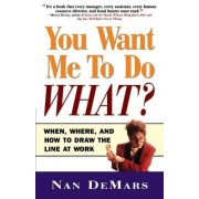 You Want Me to Do What? by Nan DeMars