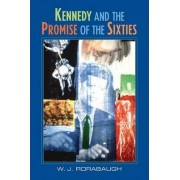 Kennedy and the Promise of the Sixties by W. J. Rorabaugh