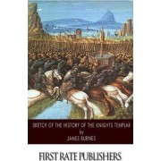 Sketch of the History of the Knights Templar by James Burnes