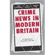 Crime News in Modern Britain by Dr. Judith Rowbotham