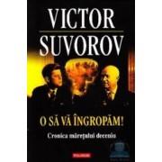 O sa va ingropam Cronica maretului deceniu - Victor Suvorov