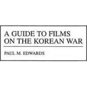 A Guide to Films on the Korean War by Paul M. Edwards