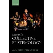 Essays in Collective Epistemology by Jennifer Lackey