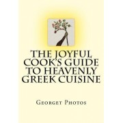 The Joyful Cook's Guide to Heavenly Greek Cuisine