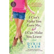 I Can't Make You Love Me, But I Can Make You Leave by Dixie Cash